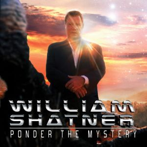 William Shatner – Ponder the Mystery